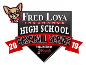 Fred Loya High School Baseball Series  Presented by Sarah Farms Kicks Off Tonight